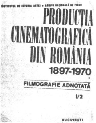 Producţia cinematografică din România 1897–1970. Filmografie adnotată - Bibliorama
